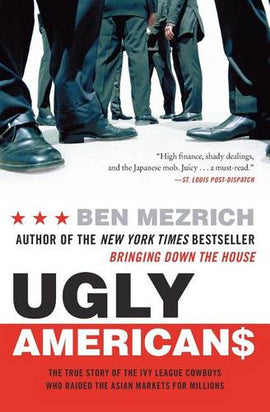 Ugly Americans: The True Story of the Ivy League Cowboys Who Raided the Asian Markets for Millions