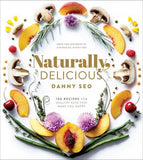 Naturally, Delicious: 101 Recipes for Healthy Eats That Make You Happy: A Cookbook