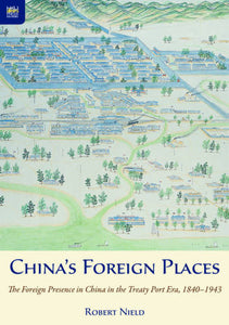 China's Foreign Places: The Foreign Presence in China in the Treaty Port Era, 1840-1943