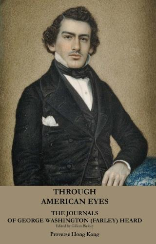 Through American Eyes: The Journals (18 May 1859 - 1 September 1860) of George Washington (Farley) Heard (1837-1875)