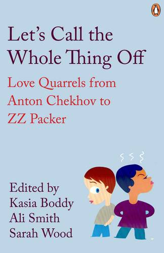 Let's Call the Whole Thing Off: Love Quarrels from Anton Chekhov to ZZ Packer