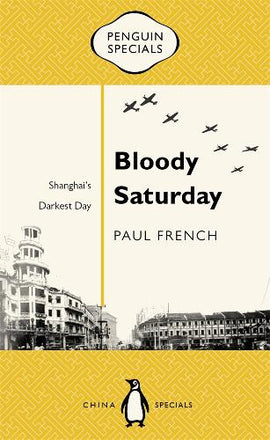 Bloody Saturday: Shanghai's Darkest Day: Penguin Specials