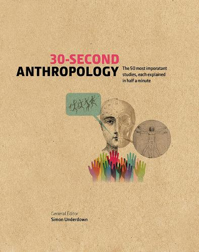 30-Second Anthropology: The 50 most important ideas in the study of being human, each explained in half a minute