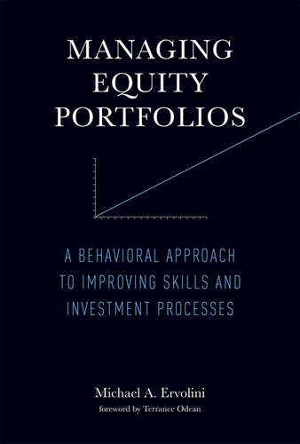 Managing Equity Portfolios: A Behavioral Approach to Improving Skills and Investment Processes