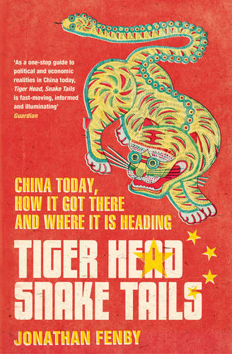 Tiger Head, Snake Tails: China today, how it got there and why it has to change