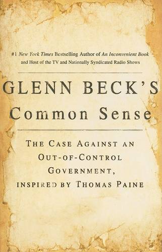 Glenn Beck's Common Sense: The Case Against an Ouf-of-Control Government, Inspired by Thomas Paine