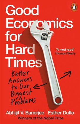 Good Economics for Hard Times: Better Answers to Our Biggest Problems