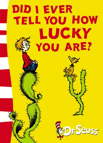 Did I Ever Tell You How Lucky You Are?: Yellow Back Book (Dr. Seuss - Yellow Back Book)
