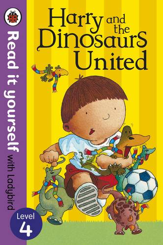 Harry and the Dinosaurs United - Read it yourself with Ladybird: Level 4