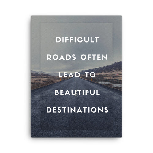 Difficult Roads Often Lead To Beautiful Destinations Canvas