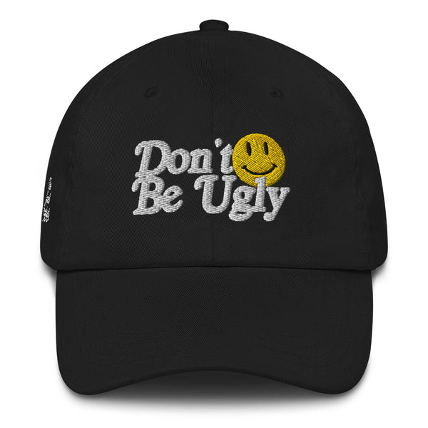 Don't Be Ugly :) Dad Hat