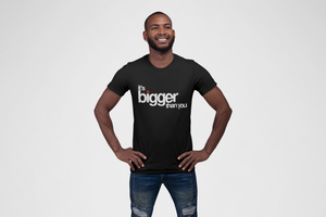 BIGGER THAN YOU SHORT SLEEVE T-SHIRT | UNISEX