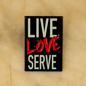 LIVE. LOVE. SERVE. PIN