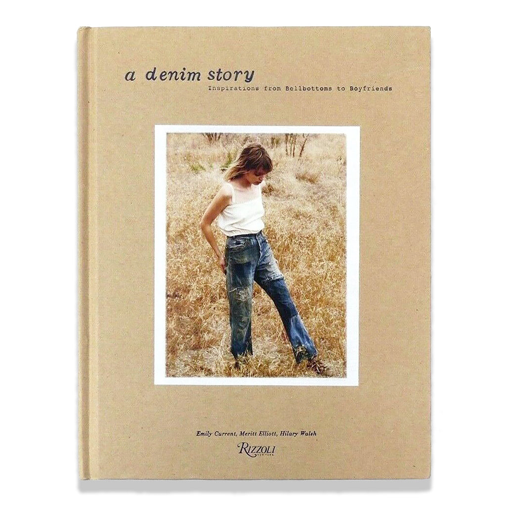 Front cover of A Denim Story: Inspirations from Bell Bottoms to Boyfriends by Current, Elliott, and Walsh