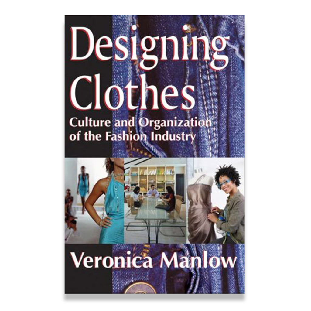 Designing Clothes: Culture and Organization of the Fashion Industry (1st Ed)