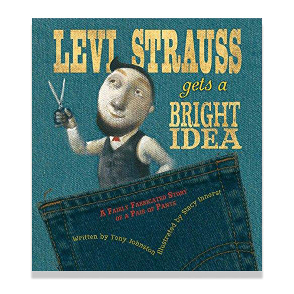 front cover of Levi Strauss Gets a Bright Idea: A Fairly Fabricated Story of a Pair of Pants