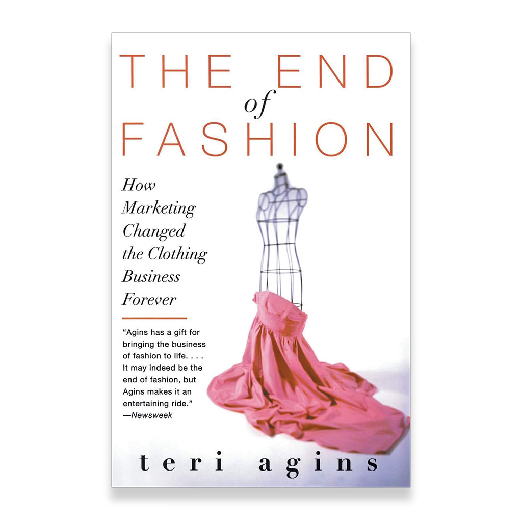 Front cover of End of Fashion: How Marketing Changed the Clothing Business Forever by teri Agins