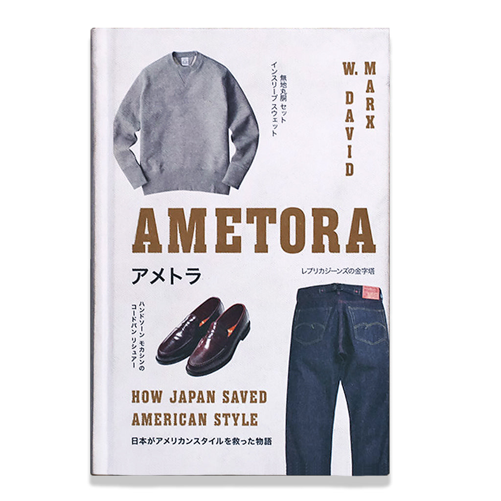 Front cover of Ametora: How Japan Saved American Style (1ST ed.) by W. David Marx