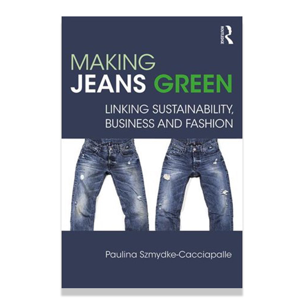 Front cover of Making Jeans Green: Linking Sustainability, Business and Fashion by Paulina Szmydke-Cacciapalle