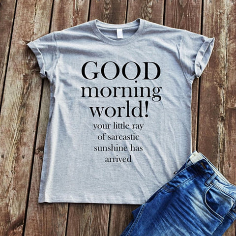 Good Morning World Unisex Adult Funny Sayings Quote Print T-shirt