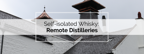 Self-isolated Whisky: World's Most Remote Distilleries