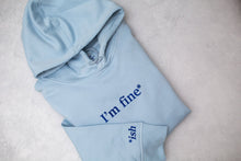 Load image into Gallery viewer, I'm fine*...ish Blue Organic Hoodie