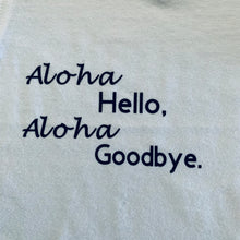 Load image into Gallery viewer, Aloha Hello, Aloha Goodbye