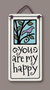 You Are My Happy Wall Plaque - Heart of the Home PA