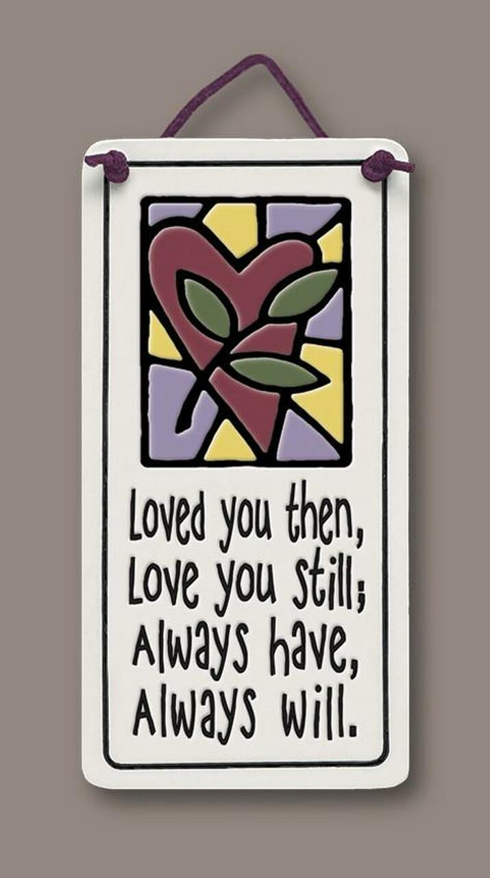 Love You Still Wall Plaque - Heart of the Home PA