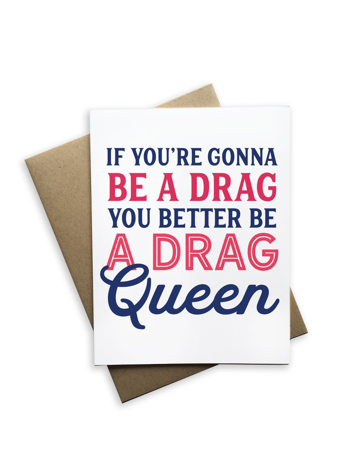 If You're Gonna Be a Drag Notecard - Heart of the Home PA