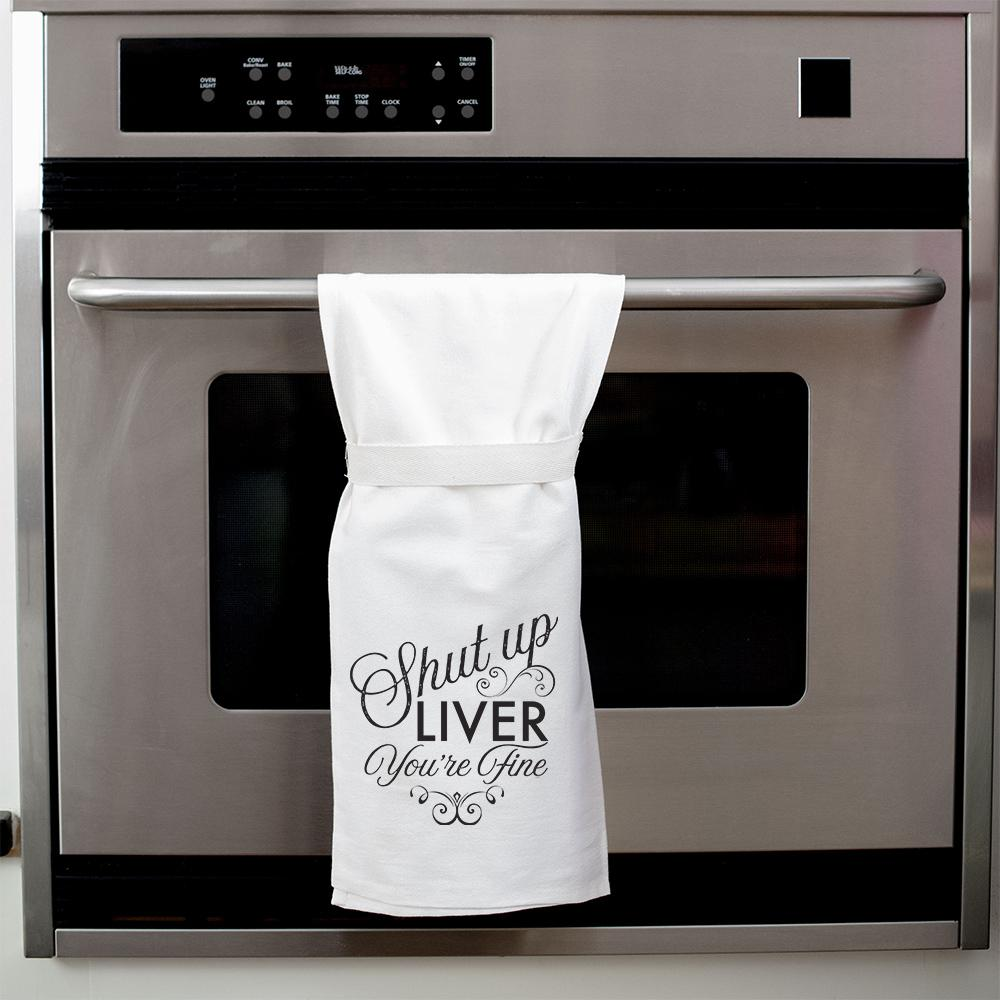 Shut Up Liver, You're Fine Hang Tight Towel - Heart of the Home PA