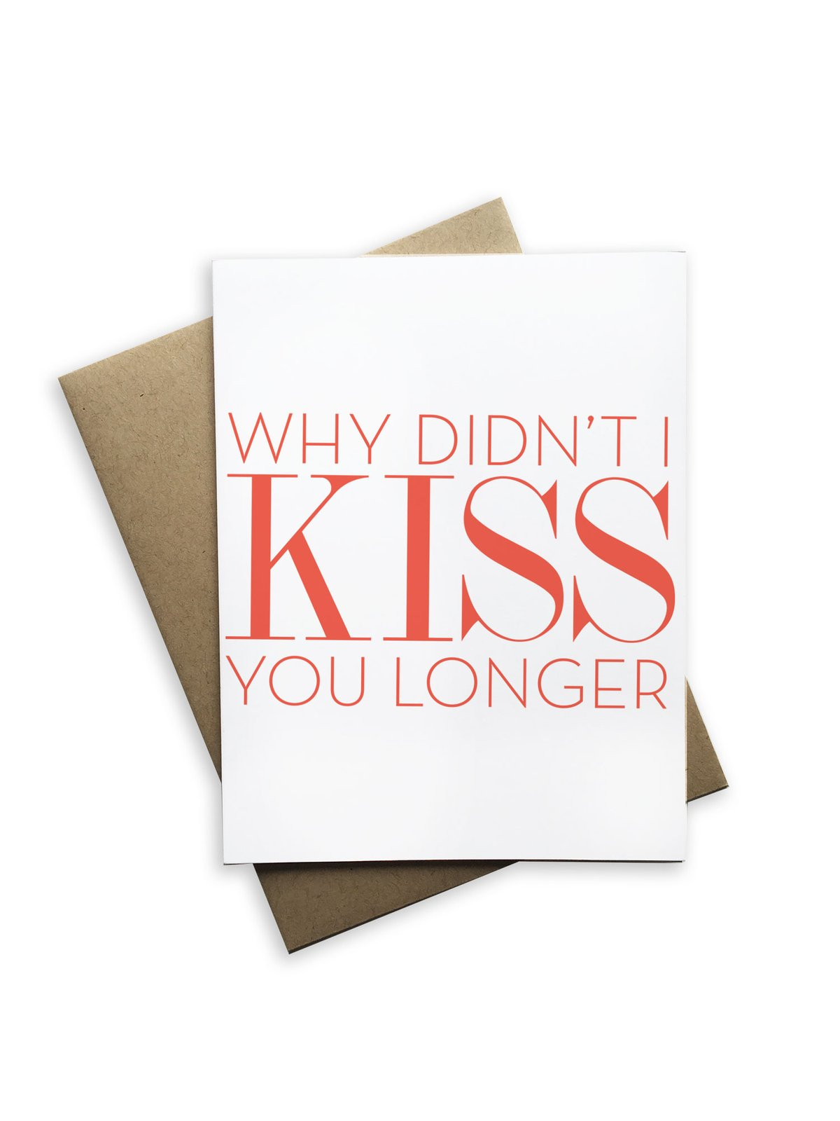Why Didn't I Kiss You Longer Card - Heart of the Home PA