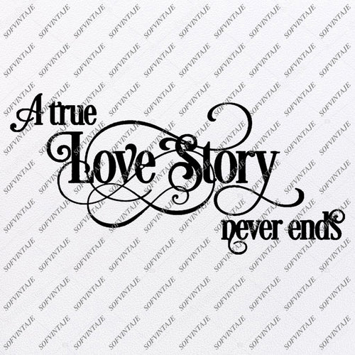A True Love Story Never Ends SVG Files - Valentines Day Svg - Svg For Cricut - Svg For Silhouette - Love Clip art - Valentines Day Design - SVG - EPS - PDF - DXF - PNG - JPG - AI