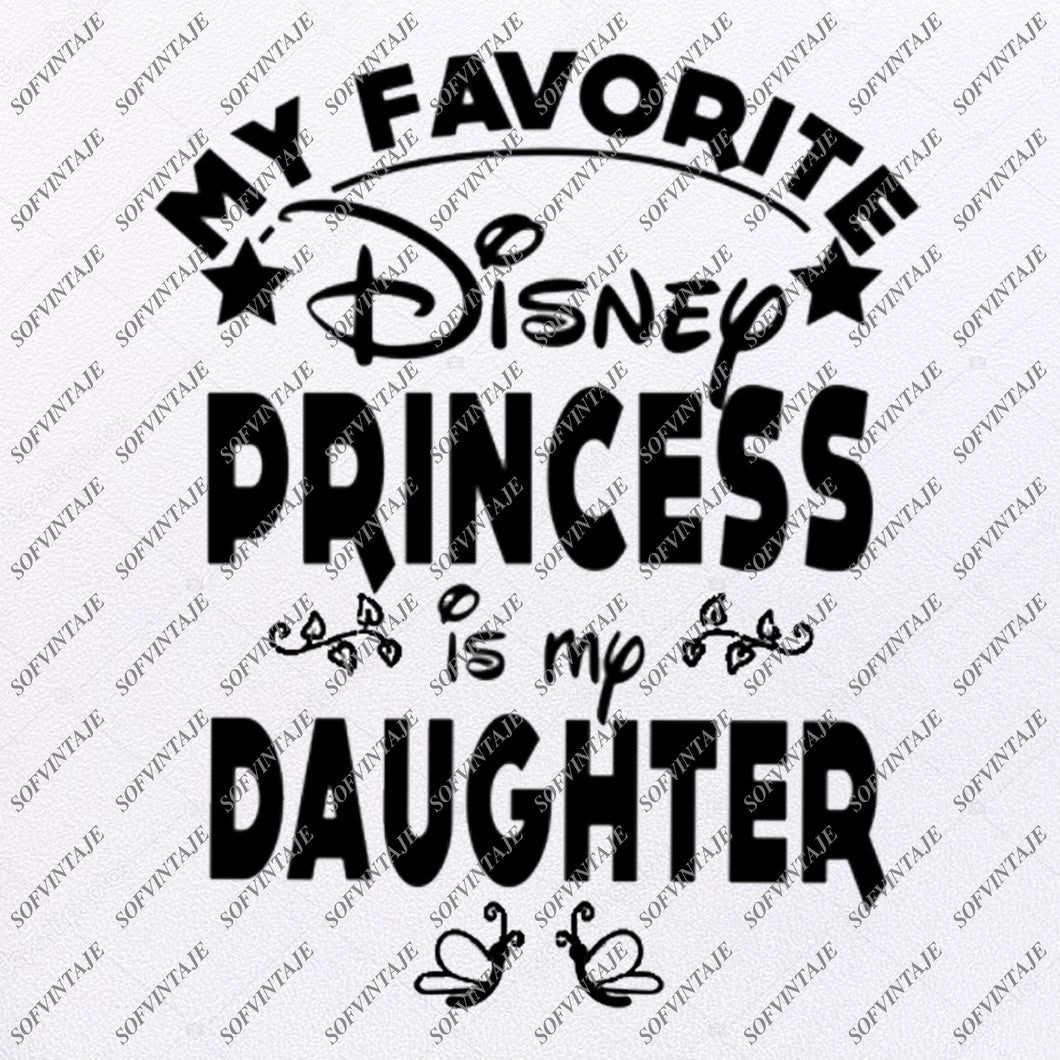 My Favorite Disney Princess Is My Daughter Svg Files - Svg Original Design - Png Design - Disney Clipart - For Cricut - For Silhouette - SVG - EPS - PDF - DXF - PNG - JPG - AI
