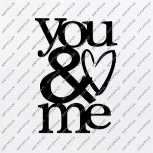 You And Me Svg File-You And Me Svg Design-Clipart-the words Svg File-You And Me-Vector Graphics -Svg For Cricut-For Silhouette - SVG - EPS - PDF - DXF - PNG - JPG - AI