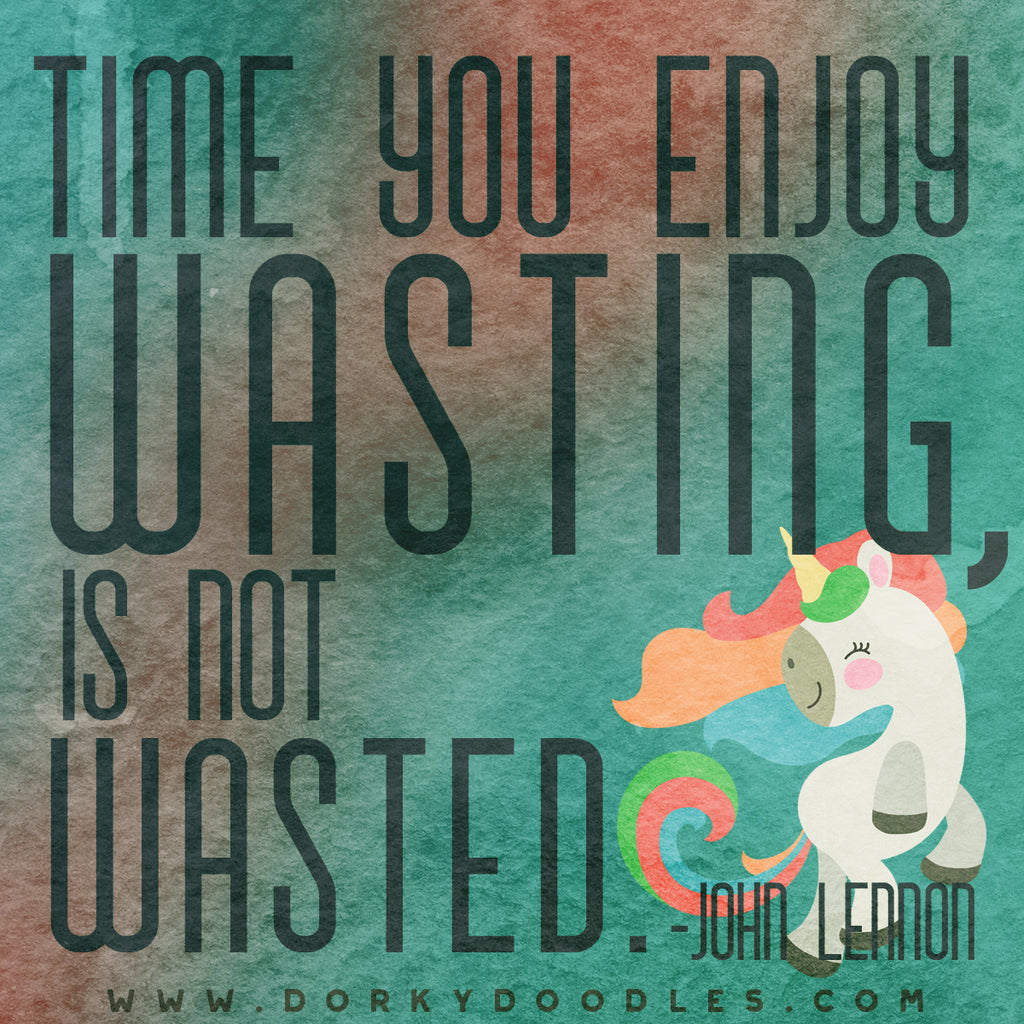 Motivational Quotes - Time You Enjoy Wasting
