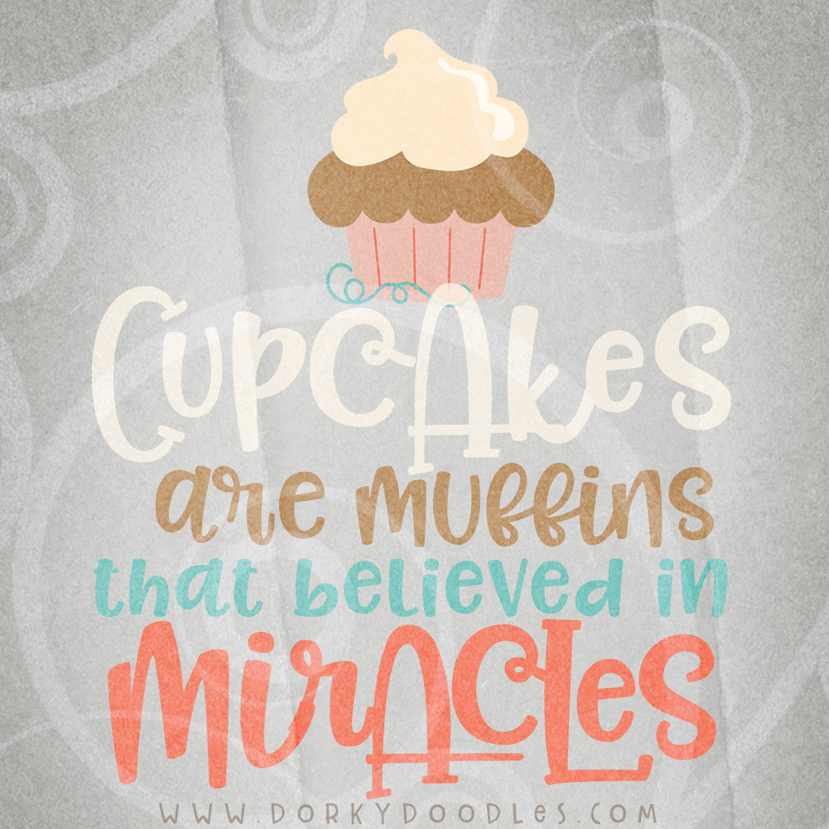 cupcakes are muffins that believe in miracles