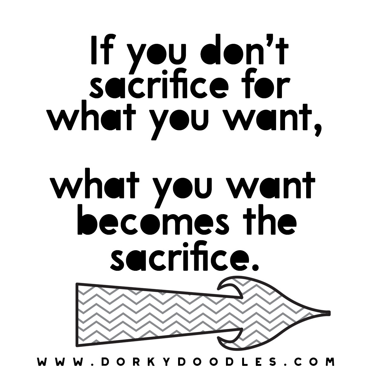 Sacrifice for What you Want
