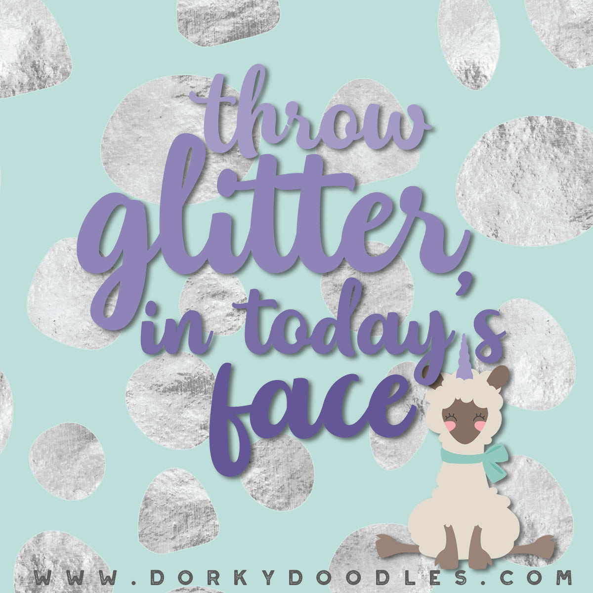 throw glitter in today's face funny motivation