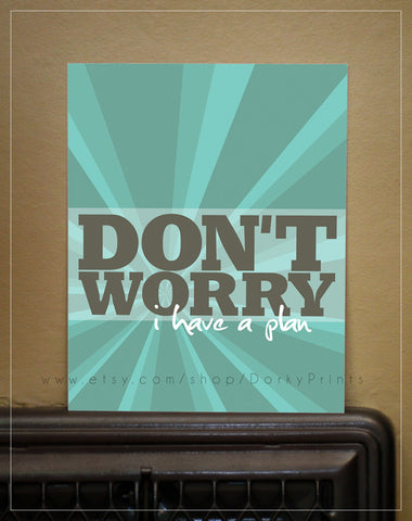 "Don't Worry, I have a plan 8x10"" Printable"