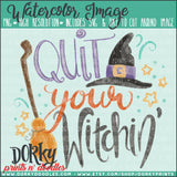 Quit Your Witchin' Watercolor PNG