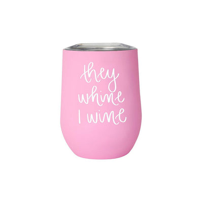 """They Whine I Wine"" Metal Tumbler"