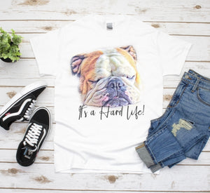 Its A Hard Life Bulldog T-shirt