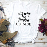 It's Way Too Peopley Outside Tee