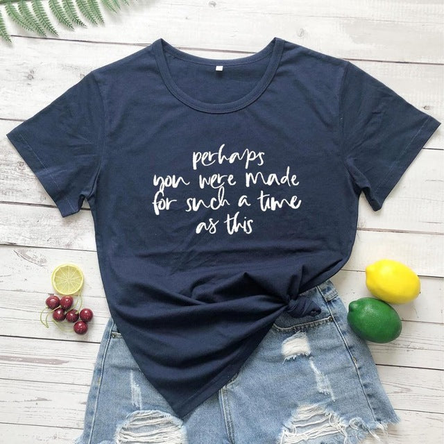 Perhaps You Were Made for Such a Time as This Tee