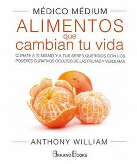 MEDICO MEDIUM. ALIMENTOS QUE CAMBIAN TU VIDA / PD. | WILLIAM, ANTHONY