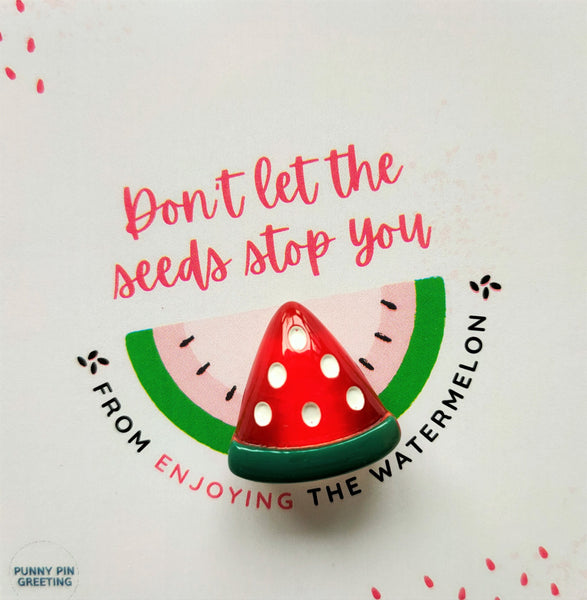 Pin-Card ~ Don't let the seeds stop you from enjoying the watermelon