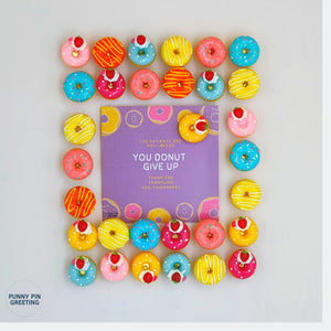 Pin-Card ~ Becos you DONUT Give Up