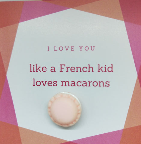 Pin-Card ~ I love you like a French kid loves macarons