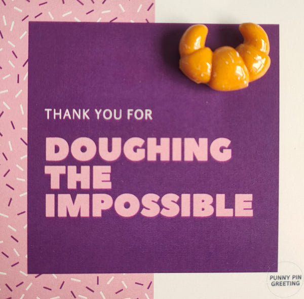 Pin-Card ~ Thank you for DOUGHING the impossible